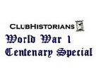 Club Historians World War 1 Centenary Special